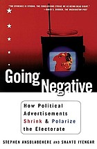 Going negative : how political advertisements shrink and polarize the electorate