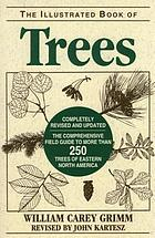 The illustrated book of trees : the comprehensive field guide to more than 250 trees of eastern North America