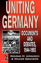 Uniting Germany : documents and debates, 1944-1993 = Deutsche Vereinigung. English