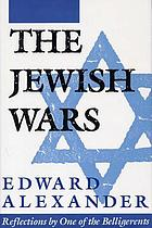 The Jewish wars : reflections by one of the belligerents