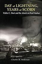 Day of lightning, years of scorn : Walter C. Short and the attack on Pearl Harbor