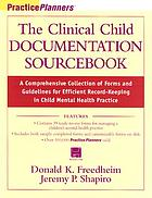 The clinical child documentation sourcebook : a comprehensive collection of forms and guidelines for efficient record-keeping in child mental health practice