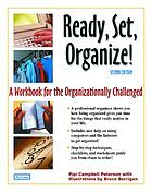 Ready, set, organize! : a workbook for the organizationally challenged
