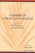 Caribbean labor and politics : legacies of Cheddi Jagan and Michael Manley
