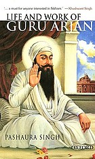 Life and work of Guru Arjan : history, memory, and biography in the Sikh tradition