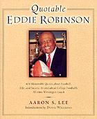 Quotable Eddie Robinson : 408 memorable quotes about football, life, and success by and about college football's all-time winningest coach