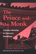 The prince and the monk : Shōtoku worship in Shinran's Buddhism