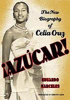 Azúcar! : the biography of Celia Cruz