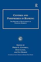 Centres and peripheries in banking : the historical development of financial markets
