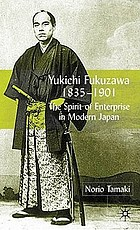 Yukichi Fukuzawa, 1835-1901 : the spirit of enterprise in modern Japan