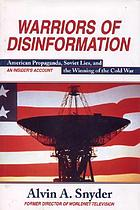 Warriors of disinformation : American propaganda, Soviet lies, and the winning of the Cold War : an insider's account
