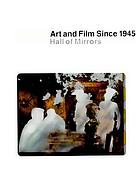 Art and film since 1945 : Hall of mirrors