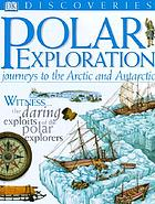 Polar exploration : journeys to the Arctic and the Antarctic