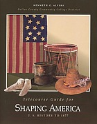 Telecourse guide for Shaping America, U.S. history to 1877