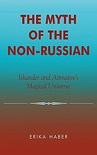The myth of the non-Russian : Iskander and Aitmatov's magical universe