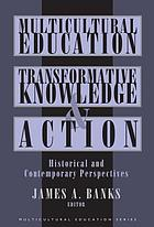 Multicultural education, transformative knowledge, and action : historical and contemporary perspectives