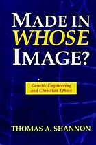 Made in whose image? : genetic engineering and Christian ethics