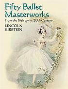 Four centuries of ballet : fifty masterworks