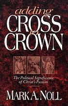 Adding Cross to crown : the political significance of Christ's Passion