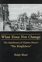 "What does not change : the significance of Charles Olson's ""The Kingfishers"