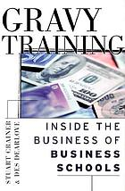 Gravy training : inside the business of business schools