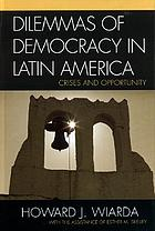 Dilemmas of democracy in Latin America : crises and opportunity