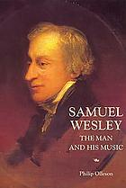 Samuel Wesley : the man and his music