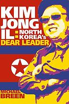 Kim Jong-il : North Korea's Dear Leader