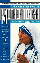 Prayertimes with Mother Teresa : a new adventure in prayer involving Scripture, Mother Teresa, and you