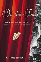 On the town : one hundred years of spectacle in Times Square