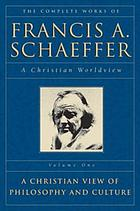 The complete works of Francis A. Schaeffer : a Christian worldview