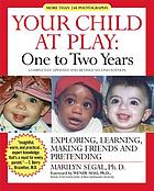Your child at play. exploring, daily living, learning, and making friends
