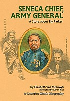 Seneca chief, army general : a story about Ely Parker