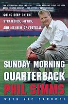 Sunday morning quarterback : going deep on the strategies, myths, and mayhem of football