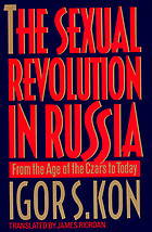 The sexual revolution in Russia : from the age of the czars to today