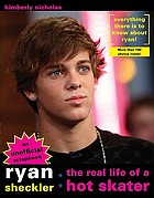 Ryan Sheckler : the real life of a hot skater