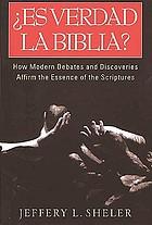 Es verdad la Biblia? : debates y descubrimientos de nuestros tiempos que confirman la esencia de las Escrituras