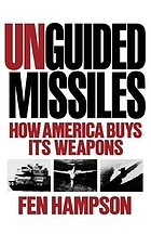 Unguided missiles : how America buys its weapons