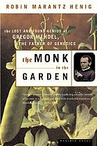 The monk in the garden : the lost and found genius of Gregor Mendel, the father of genetics
