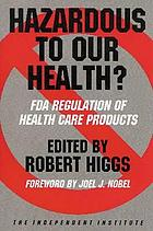 Hazardous to our health? : FDA regulation of health care products