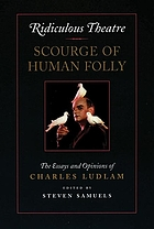 Ridiculous theatre : scourge of human folly : the essays and opinions of Charles Ludlam