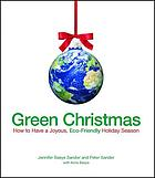 Green Christmas : how to have a joyous, eco-friendly holiday season