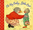 Oh my baby, little one / Kathi Appelt ; illustrated by Jane Dyer