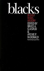 Blacks in East Texas history : selections from the East Texas historical journal ; edited by Bruce A. Glasrud and Archie P. McDonald ; foreword by Cary D. Wintz ; with contributions by Alwyn Barr ... [et al.]