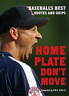 Home plate don't move : baseball's best quotes and quips