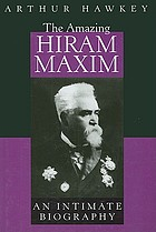 The amazing Hiram Maxim : an intimate biography