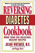 Reversing diabetes cookbook : more than 200 delicious, healthy recipes
