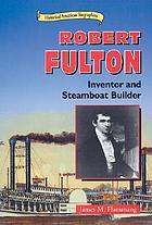 Robert Fulton : inventor and steamboat builder