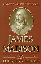 James Madison : the founding father