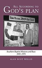 All according to God's plan : Southern Baptist missions and race, 1945-1970